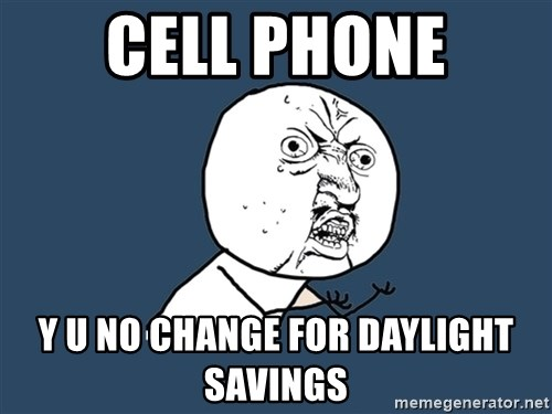 Y U No - Cell phone Y u no change for daylight savings