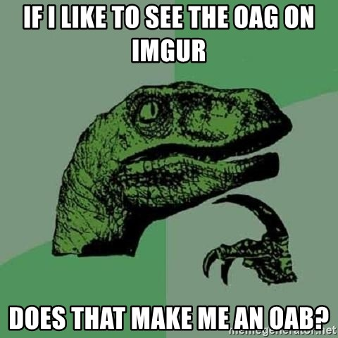 Philosoraptor - If i like to see the oag on imgur does that make me an oab?