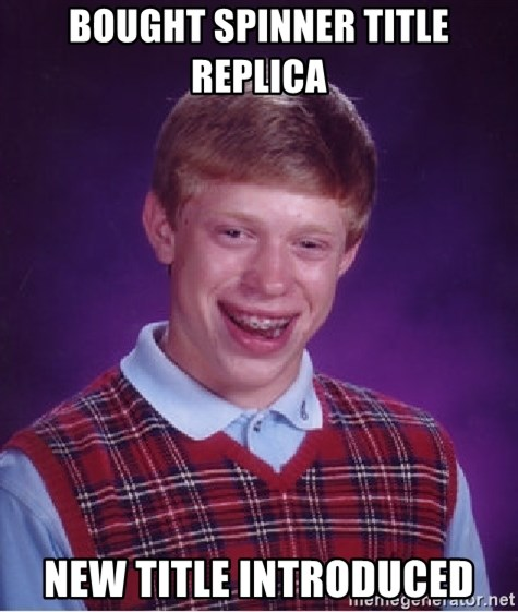 Bad Luck Brian - bought spinner title replica new title introduced