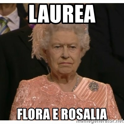 Unimpressed Queen - LAUREA  FLORA E ROSALIA