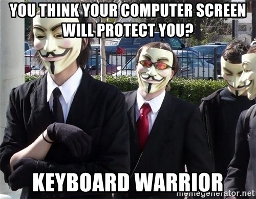 AnonymousA - you think your computer screen will protect you? keyboard warrior