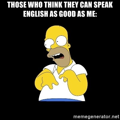 look-marge - those who think they can speak english as good as me: