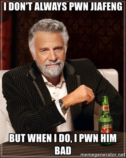 The Most Interesting Man In The World - I don't always pwn jiafeng but when i do, i pwn him bad