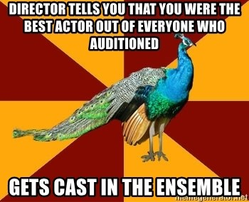 Thespian Peacock - Director tells you that you were the best actor out of everyone who auditioned gets cast in the ensemble
