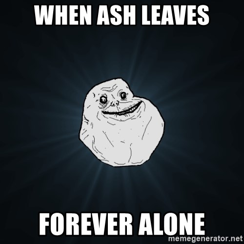 Forever Alone - WHEN ASH LEAVES FOREVER ALONE