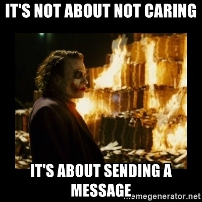 Not about the money joker - It's not about not caring it's about sending a message