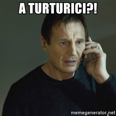 I don't know who you are... - A TURTURICI?!