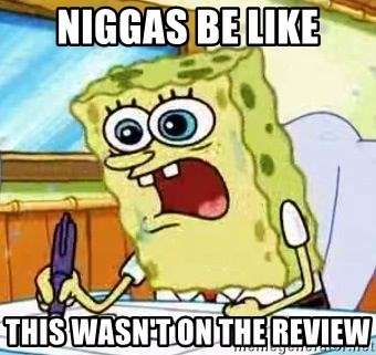 Spongebob What I Learned In Boating School Is - Niggas be like This wasn't on the review