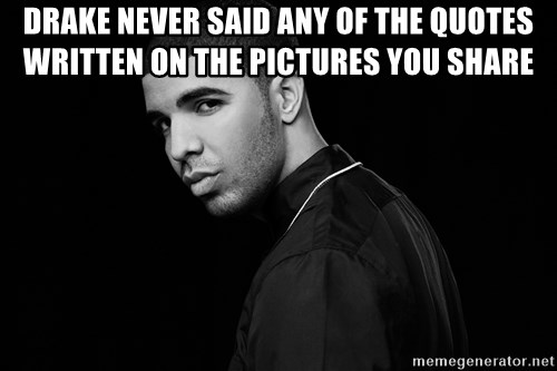 Drake quotes - drake never said any of the quotes written on the pictures you share