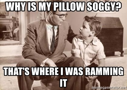 Racist Father - why is my pillow soggy? that's where I was ramming it
