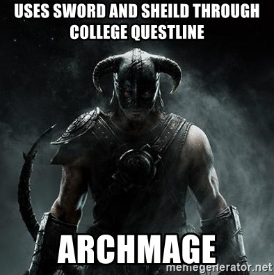 Scumbag Dovahkiin - Uses Sword and sheild through college questline Archmage
