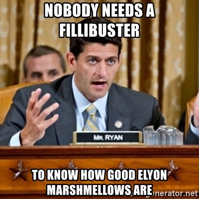 Paul Ryan Meme  - Nobody needs a fillibuster  to know how good elyon marshmellows are