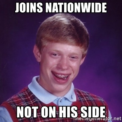 Bad Luck Brian - JOINS NATIONWIDE NOT ON HIS SIDE