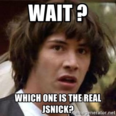 Conspiracy Keanu - Wait ? Which one is the real Jsnick?