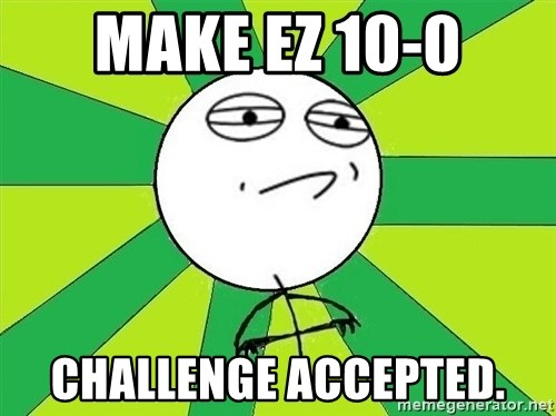 Challenge Accepted 2 - MAKE EZ 10-0 CHALLENGE ACCEPTED.