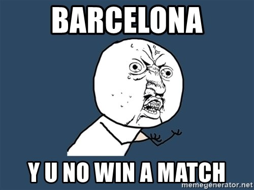Y U No - Barcelona Y u no win a match