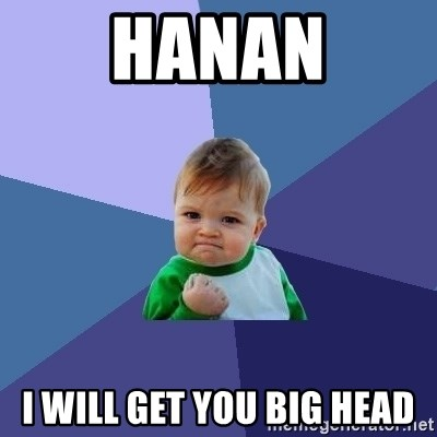 Success Kid - HANAN I WILL GET YOU BIG HEAD