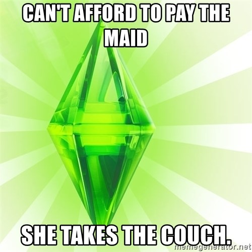 Sims - can't afford to pay the maid she takes the couch.