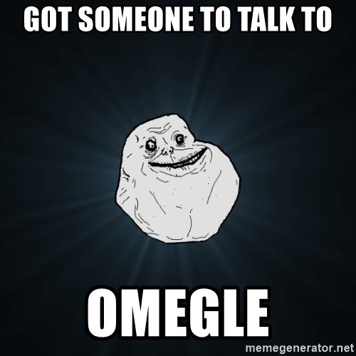 Forever Alone - Got someone to talk to OMEGLE