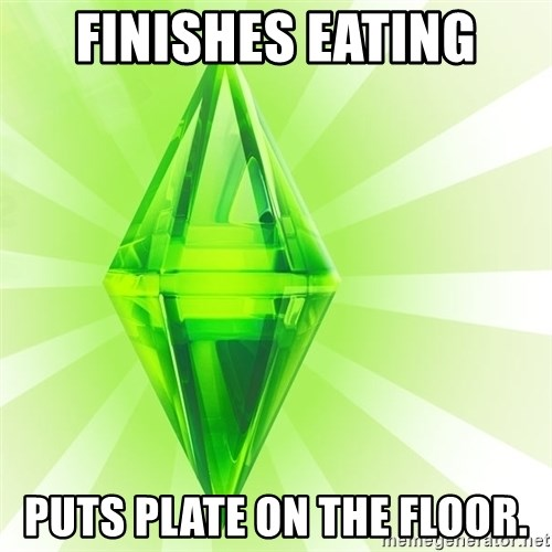 Sims - finishes eating puts plate on the floor.