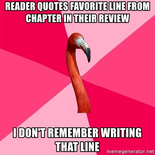Fanfic Flamingo - Reader quotes favorite line from chapter in their review i don't remember writing that line