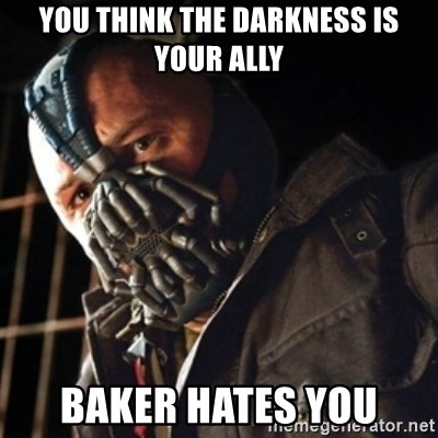 Only then you have my permission to die - YOU THINK THE DARKNESS IS YOUR ALLY BAKER HATES YOU