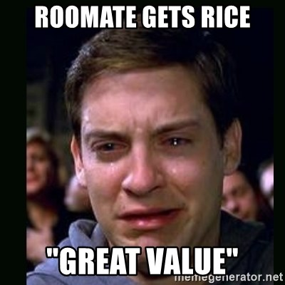 "crying peter parker - roomate gets rice ""great Value"""