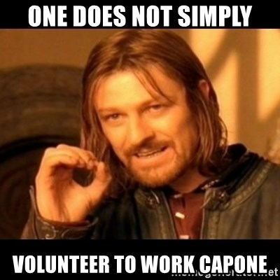 Does not simply walk into mordor Boromir  - One does not simply Volunteer to work CapOne