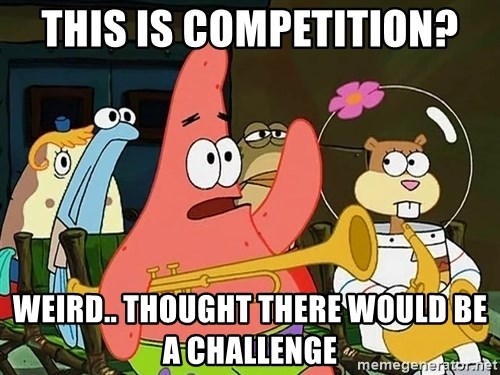 patrick star - This is competition? Weird.. thought there would be a challenge
