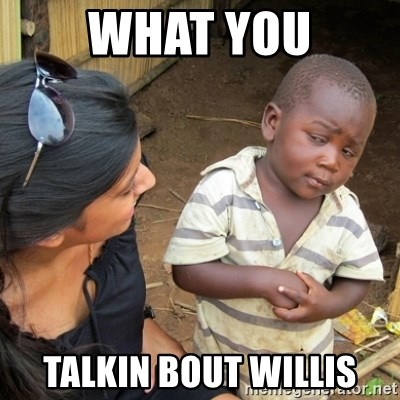 Skeptical 3rd World Kid - WHAT YOU TALKIN BOUT WILLIS