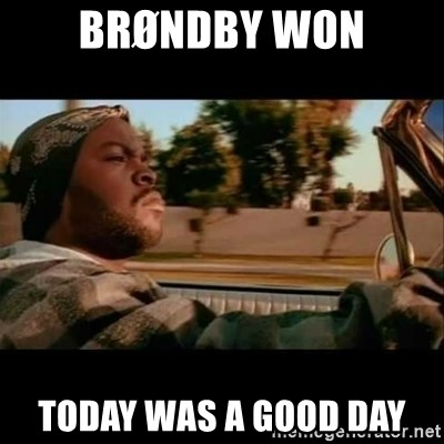 Ice Cube- Today was a Good day - Brøndby won Today was a good day