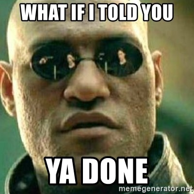 What If I Told You - What if I told you Ya done