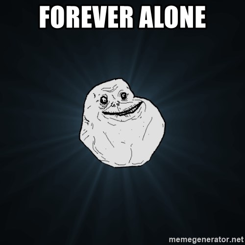 Forever Alone - forever alone