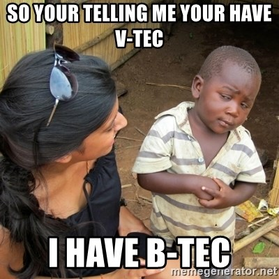 skeptical black kid - SO YOUR TELLING ME YOUR HAVE V-TEC I HAVE B-TEC