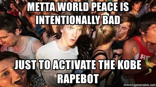 Sudden Realization Ralph - Metta world peace is intentionally bad just to activate the kobe rapebot