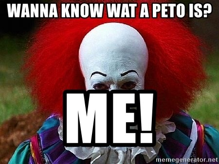 Pennywise the Clown - WANNA KNOW WAT A PETO IS? ME!