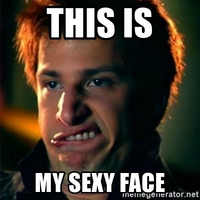 Jizzt in my pants - this is my sexy face