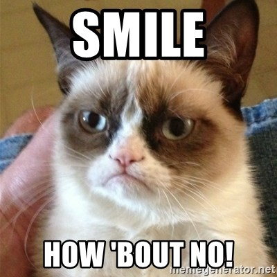 Grumpy Cat  - Smile how 'bout no!