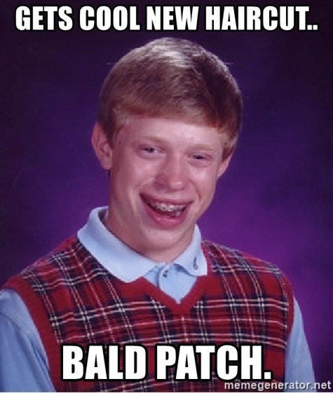 Bad Luck Brian - GETS COOL NEW HAIRCUT..  BALD PATCH.