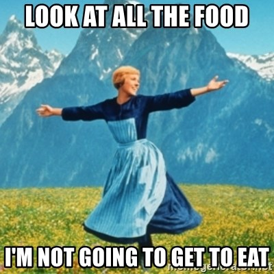 Sound Of Music Lady - look at all the food i'm not going to get to eat