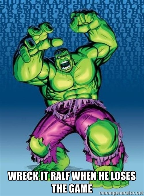 Hulk -  WRECK IT RALF WHEN HE LOSES THE GAME