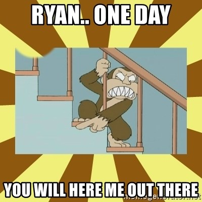evil monkey - Ryan.. one day you will here me out there