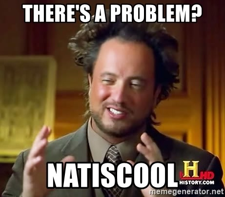 Ancient Aliens - THere's a problem? Natiscool