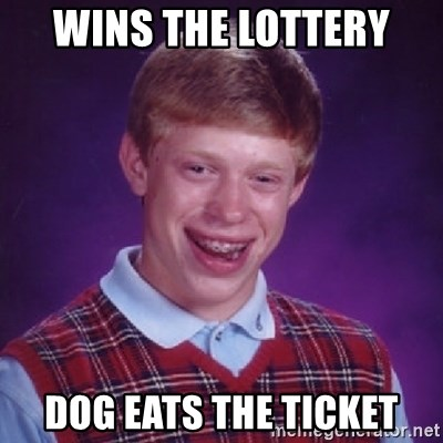 Bad Luck Brian - WINS THE LOTTERY  DOG EATS THE TICKET
