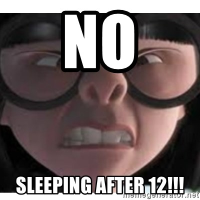 Edna mode 1 - no sleeping after 12!!!