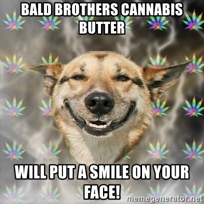 Stoner Dog - bald brothers cannabis butter will put a smile on your face!
