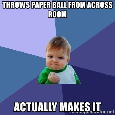 Success Kid - throws paper ball from across room actually makes it