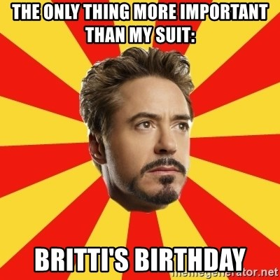 Leave it to Iron Man - The only thing More important than my suit: Britti's Birthday