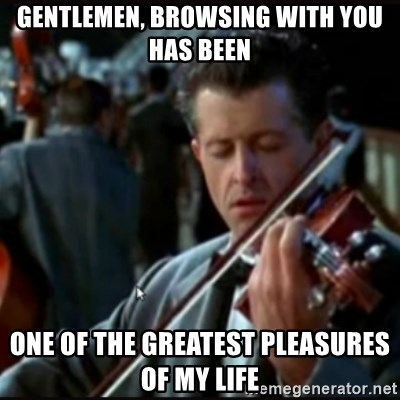 Titanic Band - Gentlemen, browsing with you has been one of The greatest pleasures of my life