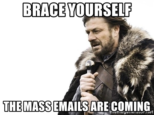 Winter is Coming - Brace Yourself The Mass emails are coming